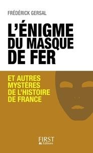 Frédérick Gersal - L'énigme du Masque de Fer et autres mystères de l'Histoire de France.