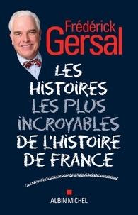 Frédérick Gersal - Les histoires les plus incroyables de l'histoire de France.