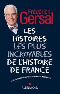 Frédérick Gersal - Les Histoires les plus incroyables de l Histoire de France.