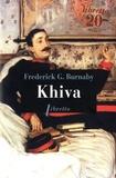 Frederick Gustavus Burnaby - Khiva - Au galop vers les cités interdites d'Asie centrale 1875-1876.