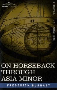 Frederick Gustavus Burnaby - On Horseback Through Asia Minor.