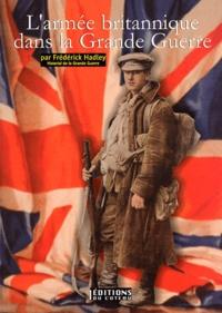 Frédérick Hadley - L'armée britannique dans la Grande Guerre.