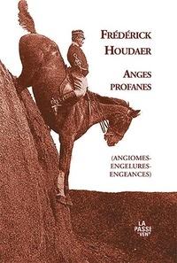 Frédérick Houdaer - Anges profanes (angiomes-engelures-engeances).
