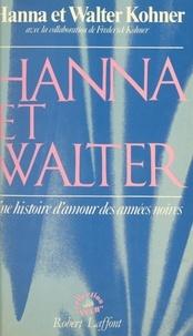 Frederick Kohner et Hanna Kohner - Hanna et Walter - Une histoire d'amour des années noires.