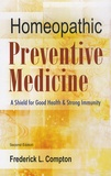 Frederick L. Compton - Homeopathic Preventive Medicine : A Shield for Good Health & Strong Immunity.