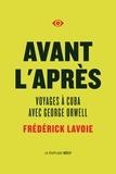 Frédérick Lavoie - Avant l'après. Voyages à Cuba avec George Orwell.