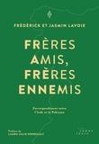 Frédérick Lavoie et Jasmin Lavoie - Frères amis, frères ennemis - Correspondances entre l'Inde et le Pakistan.
