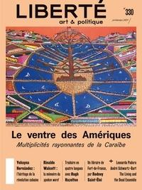 Frédérick Lavoie et Rodney Saint-Eloi - Revue Liberté 330 - Le ventre des Amériques - Multiplicités rayonnantes de la Caraïbe.