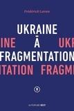 Frédérick Lavoie - Ukraine à fragmentation.