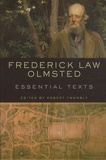 Frederick Law Olmsted et Robert C. Twombly - Frederick Law Olmsted - Essential Texts.