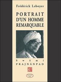 Frédérick Leboyer - Portrait d'un homme remarquable : Swâmi Prajnânpad.