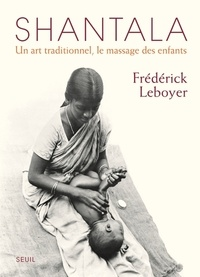 Frédérick Leboyer - Shantala - Un art traditionnel, le massage des enfants.