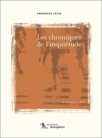 Frédérick Letia - Les chroniques de l'inquiétude.