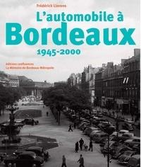 Frédérick Llorens - L'automobile a Bordeaux, 1945-2000.