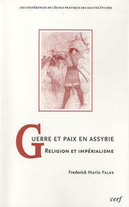 Guerre et paix en Assyrie- Religion et impérialisme - Frederick Mario Fales |