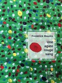 Frédérick Maurès - Une agate rouge sang.