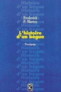 Frederick Murray - L'Histoire d'un bègue - Témoignage.