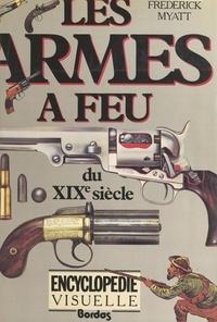 Frederick Myatt et Jeff Burn - Encyclopédie visuelle des armes à feu du XIXe siècle.