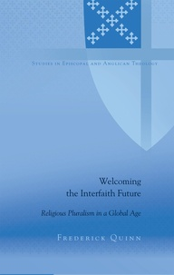 Frederick Quinn - Welcoming the Interfaith Future - Religious Pluralism in a Global Age.