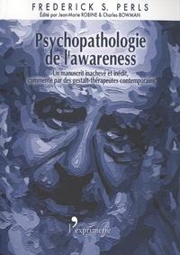 Frederick S. Perls - Psychopathologie de l'awareness - Un manuscrit inachevé et inédit accompagné des commentaires de gestalt-thérapeutes contemporains.