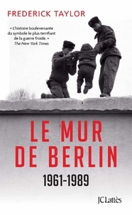 Frederick Taylor - Le Mur de Berlin.