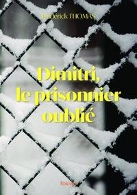 Frédérick Thomas - Dimitri le prisonnier oublie.
