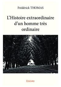 Frédérick Thomas - L'Histoire extraordinaire d'un homme très ordinaire.