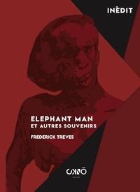 Frederick Treves - Elephant Man - et autres souvenirs.