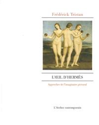 L'oeil d'Hermès- Approches de l'imaginaire pictural - Frédérick Tristan |