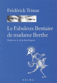 Frédérick Tristan - Le Fabuleux bestiaire de madame Berthe.