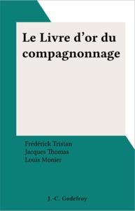 Frédérick Tristan et Jacques Thomas - Le Livre d'or du compagnonnage.