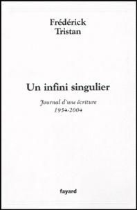 Frédérick Tristan - Un infini singulier - Journal d'une écriture (1954-2004).