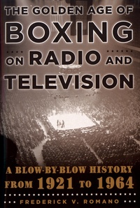 Goodtastepolice.fr The Golden Age of Boxing on Radio and Television - A Blow-By-Blow History from 1921 to 1964 Image