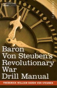 Frederick William von Steuben - Baron Von Steuben's Revolutionary War Drill Manual.