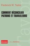 Frederick Winslow Taylor - Comment réconcilier patrons et travailleurs.