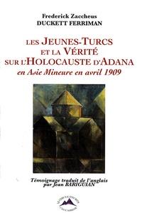 Frederick Zaccheus Duckett Ferriman - Les Jeunes-Turcs et la vérité sur l'Holocauste d'Adana en Asie mineure en avril 1909.
