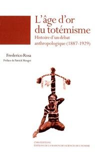 Frederico Rosa - L'âge d'or du totémisme - Histoire d'un débat anthropologique (1887-1929).