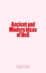 Frederik A. Fernald et Joseph Hontheim - Ancient and Modern Ideas of Hell.