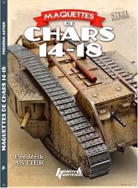 Frédérik Astier - Maquettes de chars 14-18.