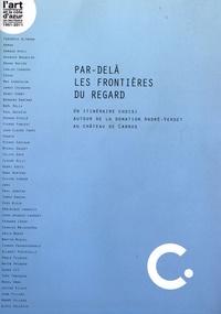 Frédérik Brandi - Par-delà les frontières du regard - Un itinéraire choisi autour de la donation André-Verdet au château de Carros.