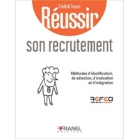 Frederik Cousin - Réussir son recrutement - Méthodes d'identification, de sélection, d'évaluation et d'intégration.