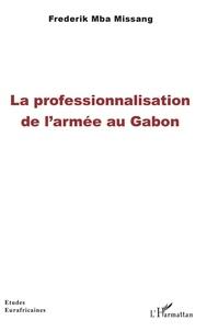 Frederik Mba Missang - La professionnalisation de l'armée au Gabon.