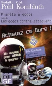 Frederik Pohl et C-M Kornbluth - Planète à gogos - Suivi de Les gogos contre-attaquent.