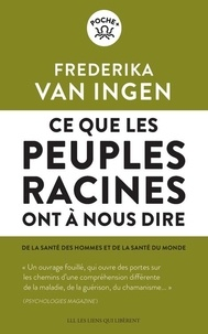 Frederika Van Ingen - Ce que les peuples racines ont à nous dire - De la santé des hommes et de la santé du monde.