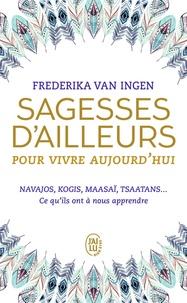 Frederika Van Ingen - Sagesses d'ailleurs pour vivre aujourd'hui.