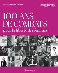 Frédérique Agnès et Isabelle Lefort - 100 ans de combats pour la liberté des femmes.