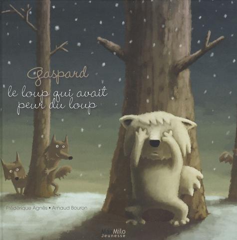 Frédérique Agnès et Arnaud Bouron - Gaspard - Le loup qui avait peur du loup.