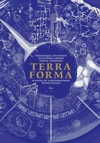 Frédérique Aït-Touati et Alexandra Arènes - Terra Forma - Manuel de cartographies potentielles.