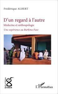 Frédérique Albert - D'un regard, l'autre - Médecine et anthropologie : une expérience au Burkina-Faso.