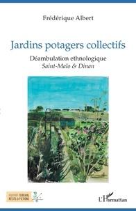 Frédérique Albert - Jardins potagers collectifs - Déambulation ethnologique - Sain-Malo & Dinan.